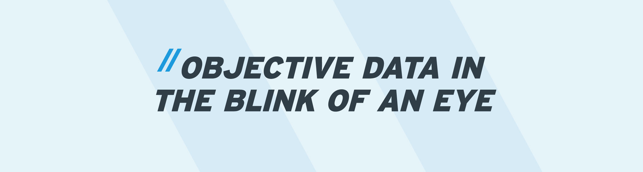 Objective data in the blink of an eye